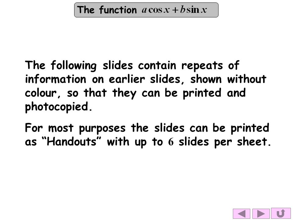 The following slides contain repeats of information on earlier slides, shown without colour, so that they can be printed and photocopied. For most pur