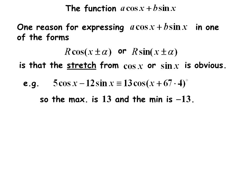 The function One reason for expressing in one of the forms or e.g. so the max. is 13 and the min is  13. is that the stretch from or is obvious.