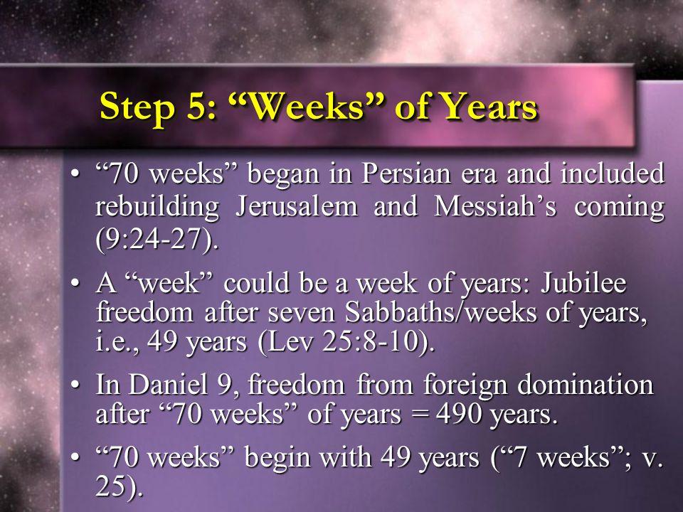 """Step 5: """"Weeks"""" of Years """"70 weeks"""" began in Persian era and included rebuilding Jerusalem and Messiah's coming (9:24-27).""""70 weeks"""" began in Persian"""