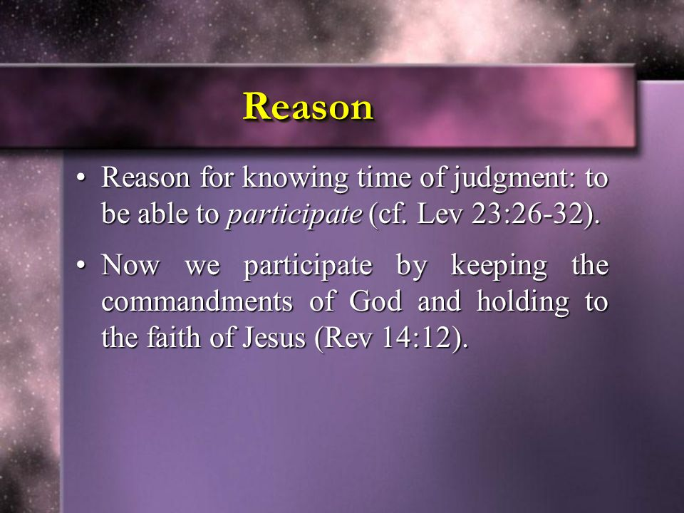 ReasonReason Reason for knowing time of judgment: to be able to participate (cf. Lev 23:26-32).Reason for knowing time of judgment: to be able to part