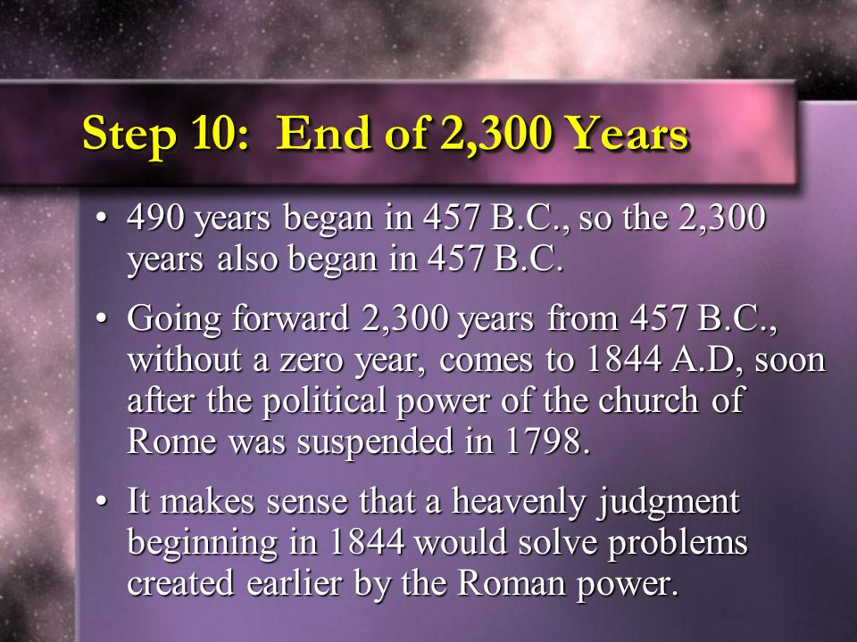 Step 10: End of 2,300 Years 490 years began in 457 B.C., so the 2,300 years also began in 457 B.C.490 years began in 457 B.C., so the 2,300 years also