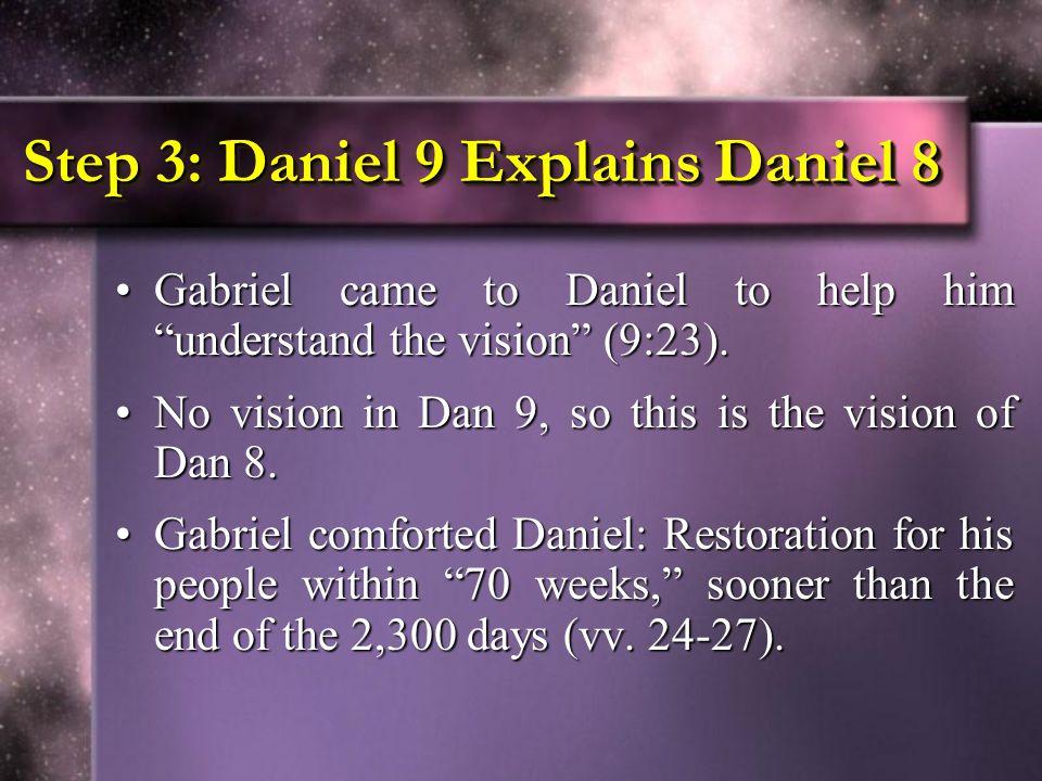 "Step 3: Daniel 9 Explains Daniel 8 Gabriel came to Daniel to help him ""understand the vision"" (9:23).Gabriel came to Daniel to help him ""understand th"
