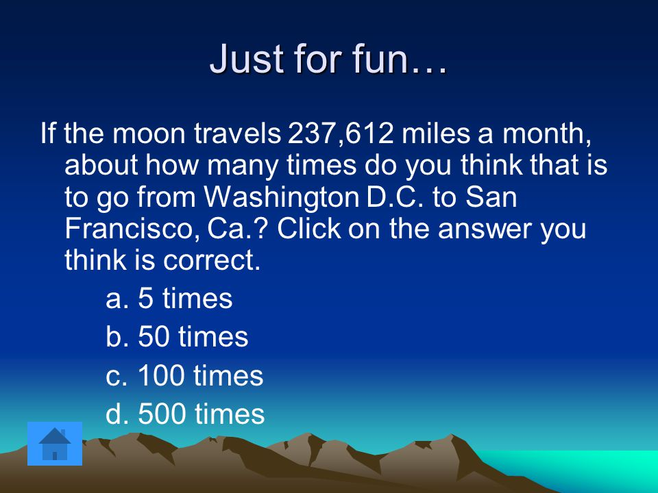 Quick Facts 1) Did you know that moon has to travel 382,400 km to get around the Earth.