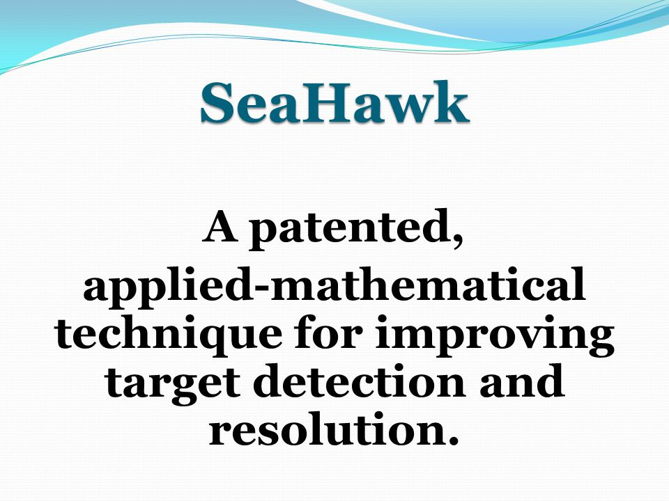 SeaHawk A patented, applied-mathematical technique for improving target detection and resolution.
