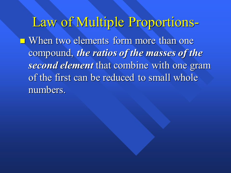 Dalton's Laws n Conservation of Mass – Matter cannot be created or destroyed n Law of Definite Proportion- compounds have a constant composition. n Th