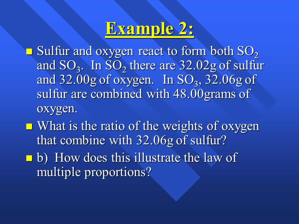 What?! n Water (H 2 O)has 8 g of oxygen per 1.0 g of hydrogen. n Hydrogen peroxide (H 2 O 2 ) has 16 g of oxygen per 1.0 g of hydrogen. n 16/8 = 2/1 n
