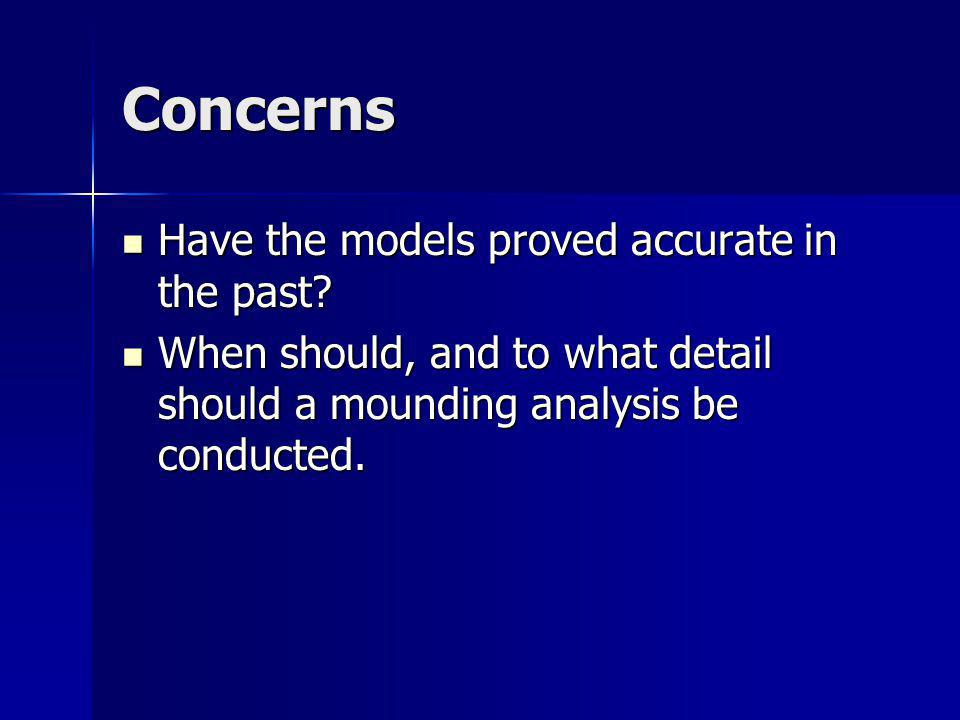 Concerns Have the models proved accurate in the past? Have the models proved accurate in the past? When should, and to what detail should a mounding a