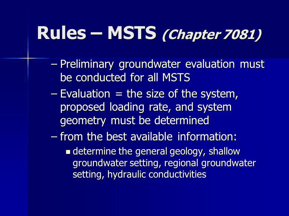Rules – MSTS (Chapter 7081) –Preliminary groundwater evaluation must be conducted for all MSTS –Evaluation = the size of the system, proposed loading