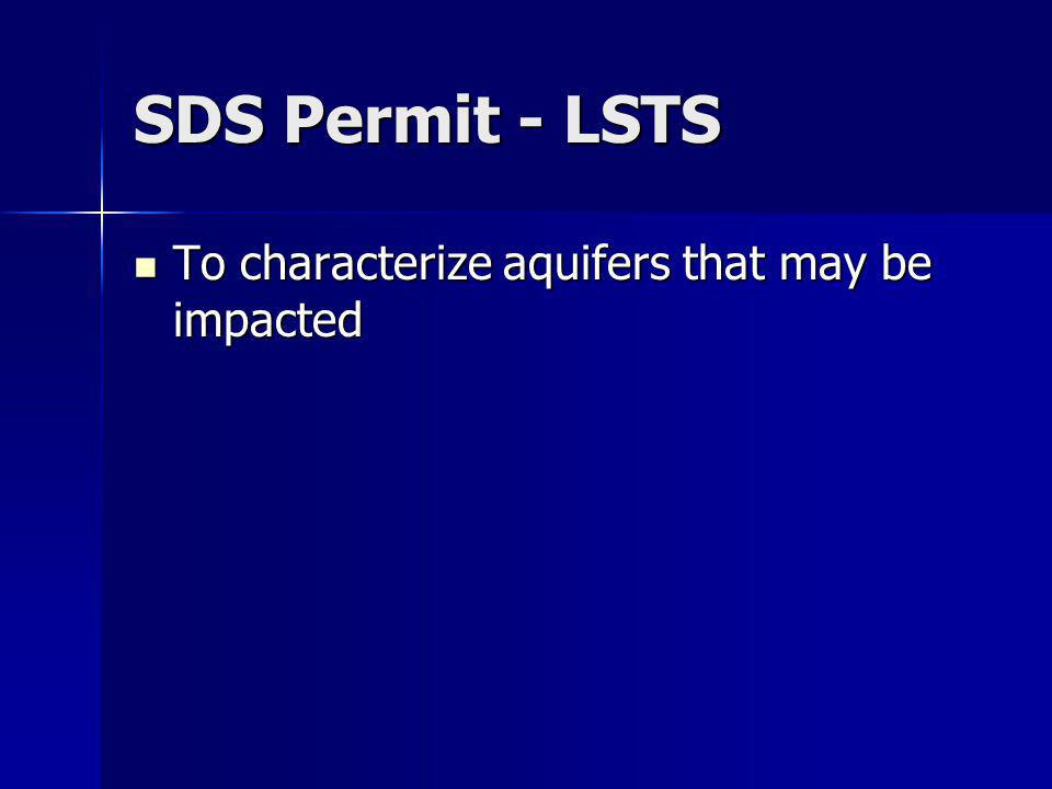 SDS Permit - LSTS To characterize aquifers that may be impacted To characterize aquifers that may be impacted