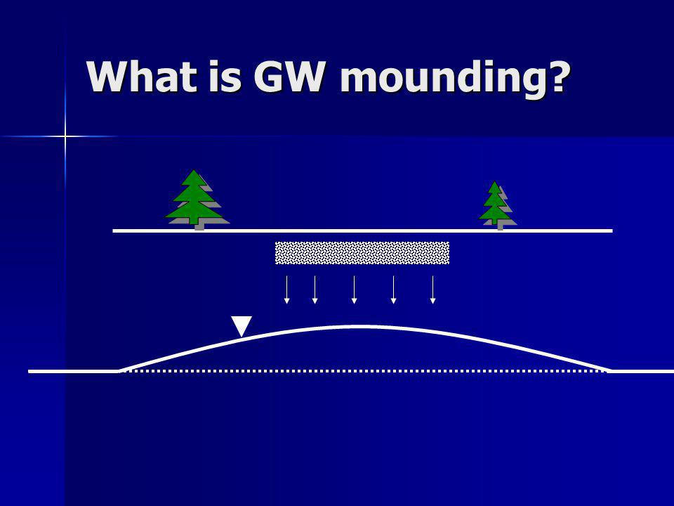 Concerns Are GW mounding models appropriate for seasonally saturated soil layers with slow permeability.
