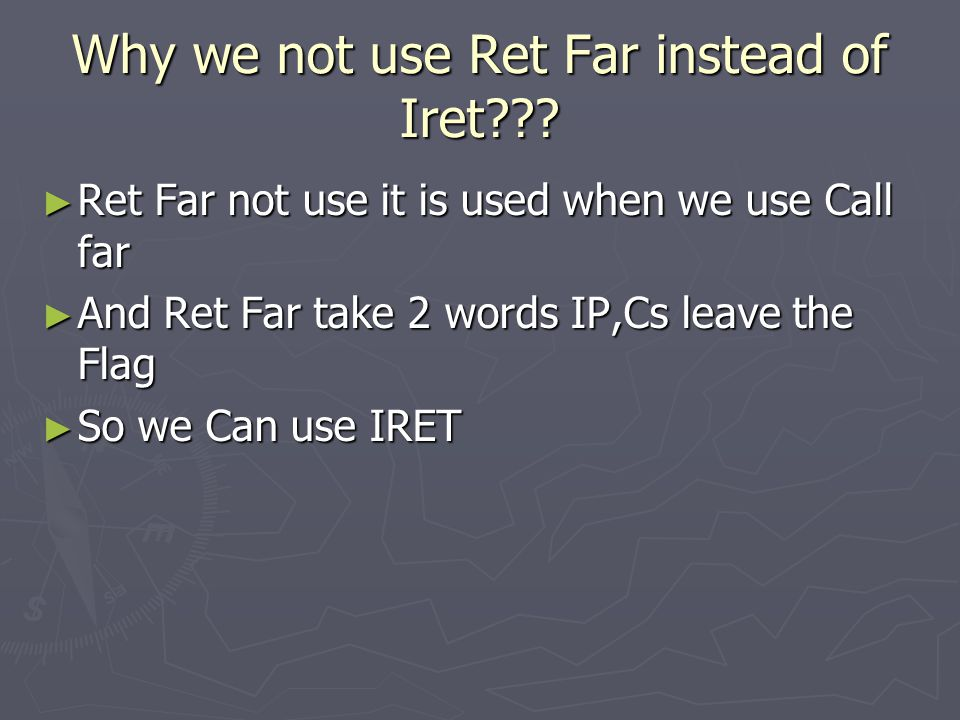 Why we not use Ret Far instead of Iret??.