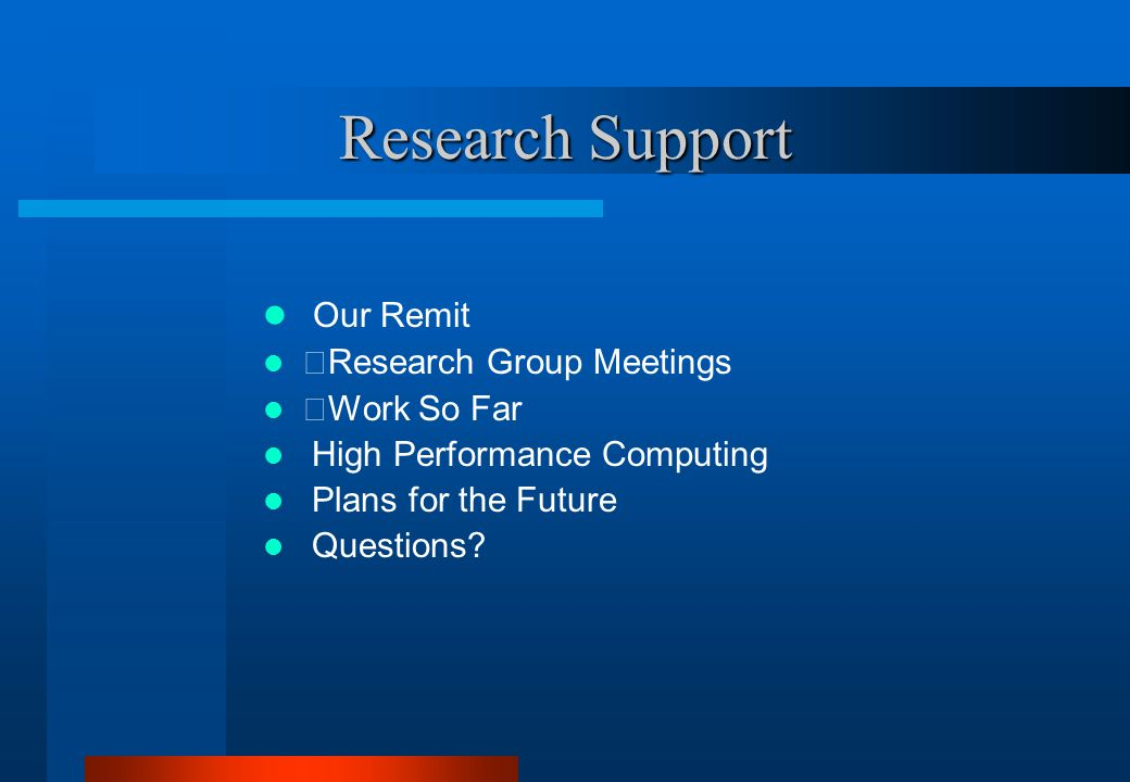 Research Support Our Remit Research Group Meetings Work So Far High Performance Computing Plans for the Future Questions?