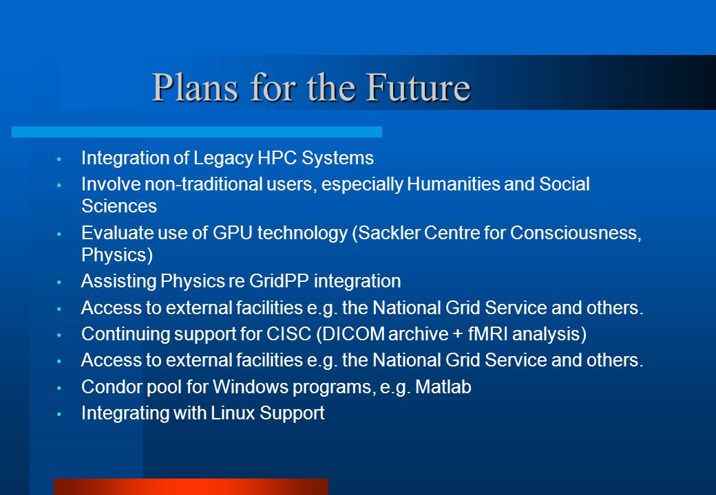 Plans for the Future Plans for the Future Integration of Legacy HPC Systems Involve non-traditional users, especially Humanities and Social Sciences E