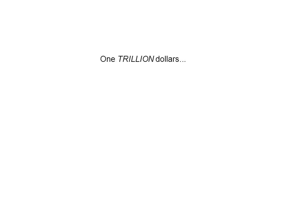 One TRILLION dollars...