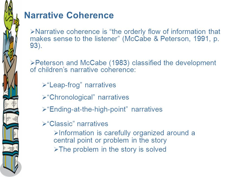 Narrative Coherence  Narrative coherence is the orderly flow of information that makes sense to the listener (McCabe & Peterson, 1991, p.