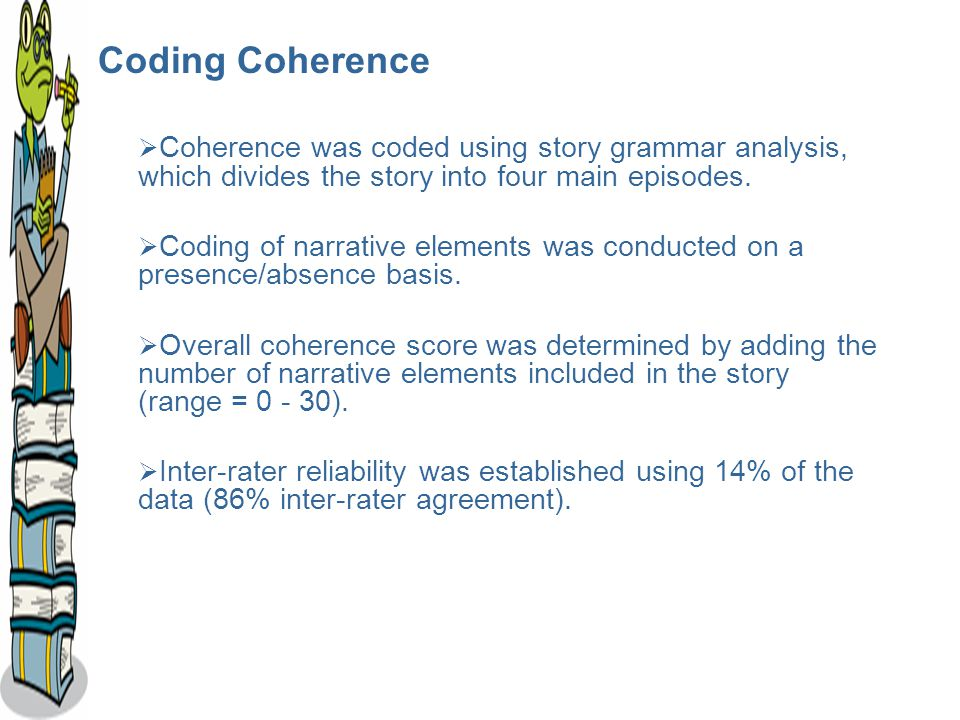 Coding Coherence  Coherence was coded using story grammar analysis, which divides the story into four main episodes.