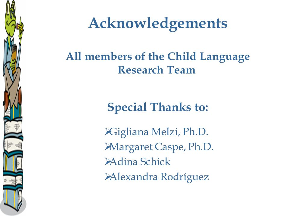 Acknowledgements All members of the Child Language Research Team Special Thanks to:  Gigliana Melzi, Ph.D.