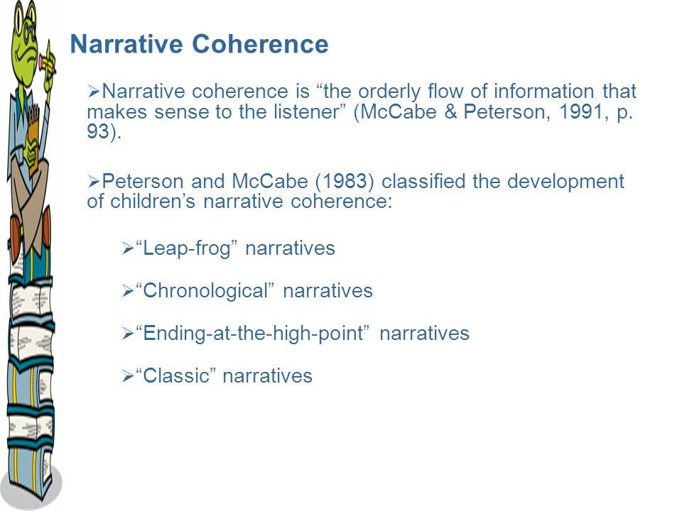  Narrative coherence is the orderly flow of information that makes sense to the listener (McCabe & Peterson, 1991, p.