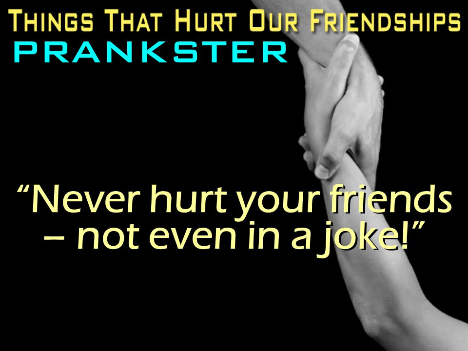 "PRANKSTER ""Never hurt your friends – not even in a joke!"""