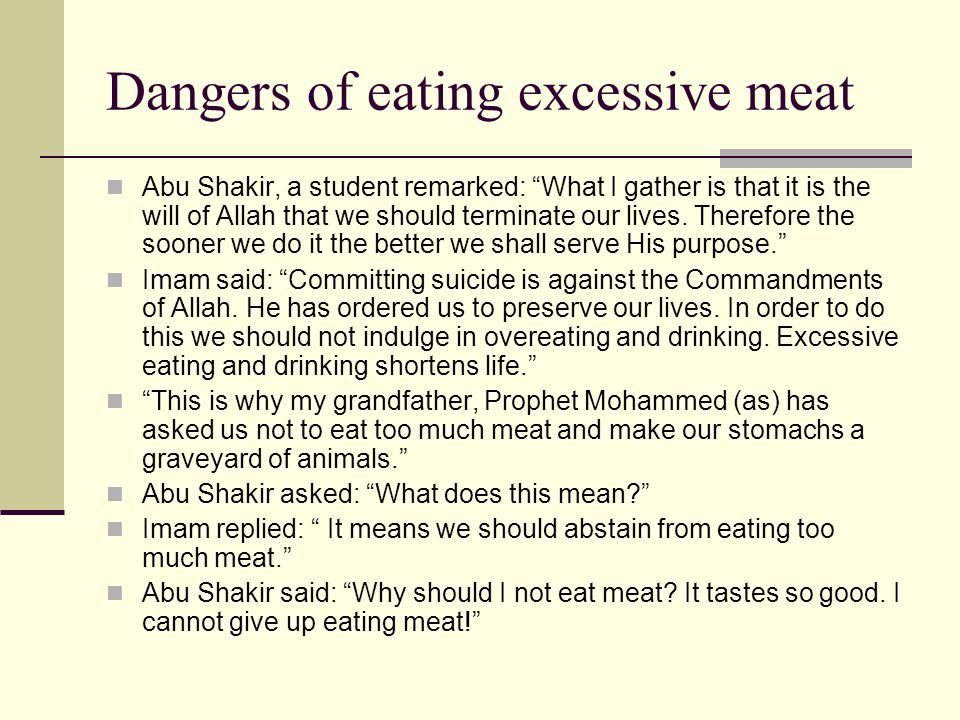 """Dangers of eating excessive meat Abu Shakir, a student remarked: """"What I gather is that it is the will of Allah that we should terminate our lives. Th"""