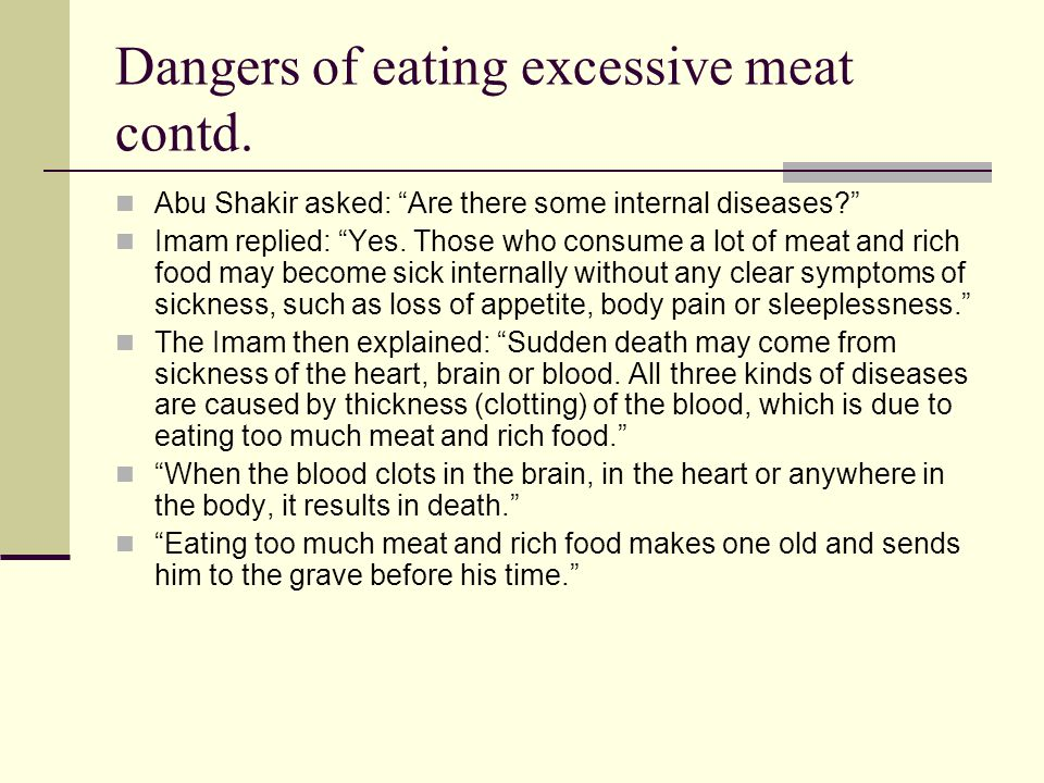 """Dangers of eating excessive meat contd. Abu Shakir asked: """"Are there some internal diseases?"""" Imam replied: """"Yes. Those who consume a lot of meat and"""