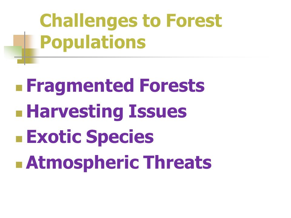 Challenges to Forest Populations Fragmented Forests Harvesting Issues Exotic Species Atmospheric Threats