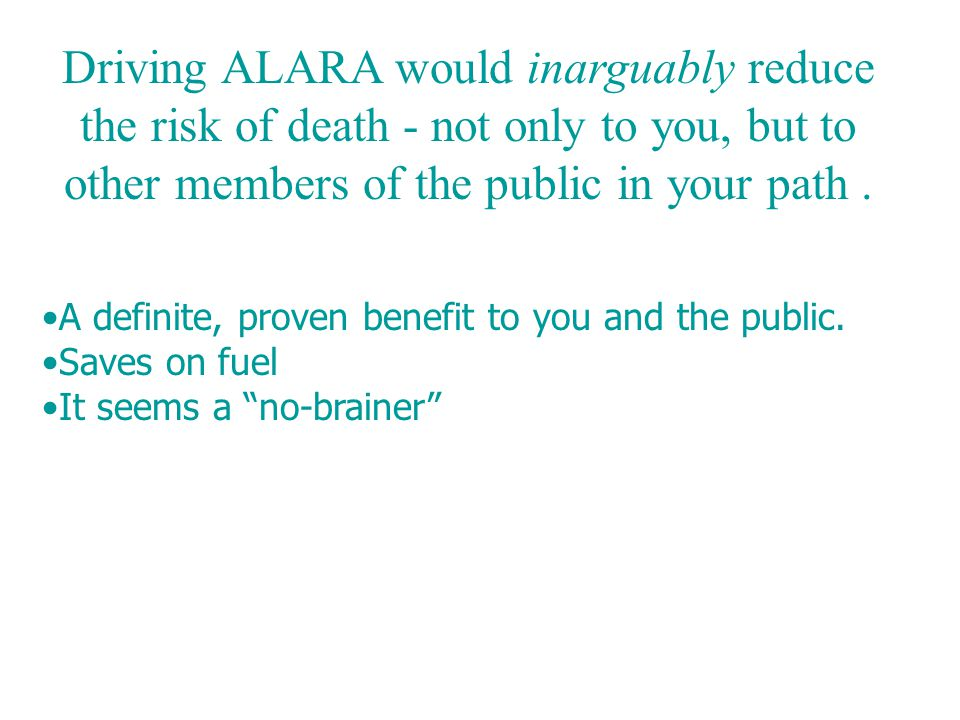 Driving ALARA* Keep your Speed ALARA *As Low As Reasonably Achievable