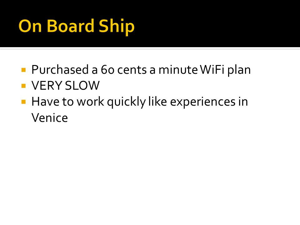  Purchased a 60 cents a minute WiFi plan  VERY SLOW  Have to work quickly like experiences in Venice
