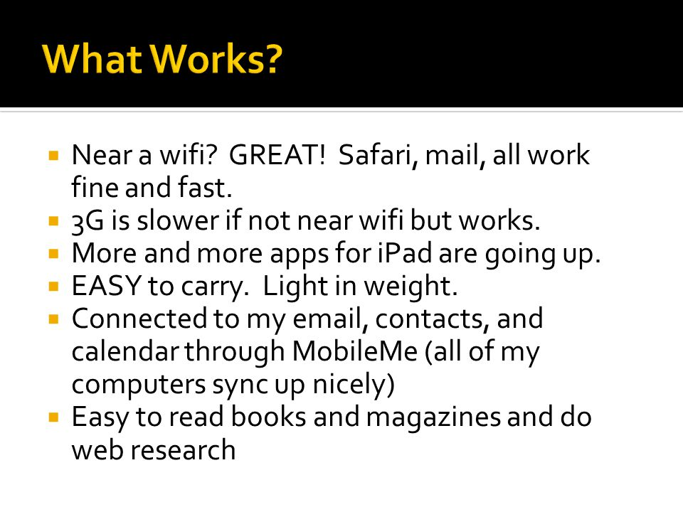  Near a wifi. GREAT. Safari, mail, all work fine and fast.