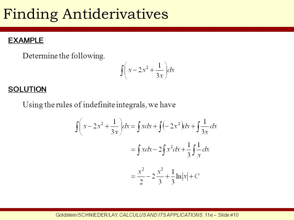 Goldstein/SCHNIEDER/LAY, CALCULUS AND ITS APPLICATIONS, 11e – Slide #10 Finding AntiderivativesEXAMPLE SOLUTION Determine the following.