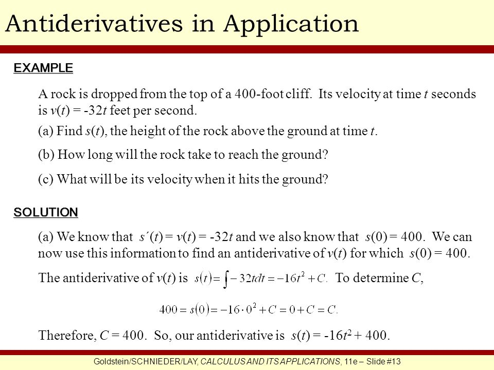 Goldstein/SCHNIEDER/LAY, CALCULUS AND ITS APPLICATIONS, 11e – Slide #13 Antiderivatives in ApplicationEXAMPLE SOLUTION A rock is dropped from the top of a 400-foot cliff.