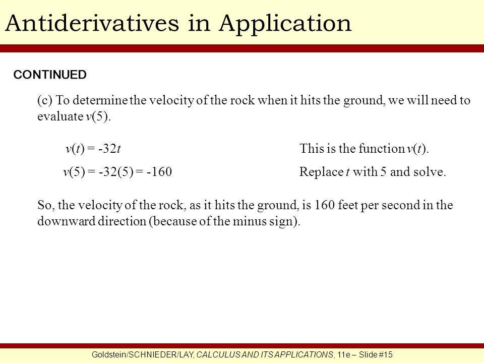 Goldstein/SCHNIEDER/LAY, CALCULUS AND ITS APPLICATIONS, 11e – Slide #15 Antiderivatives in Application v(t) = -32t CONTINUED This is the function v(t).