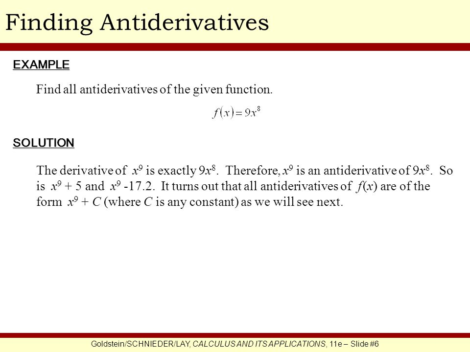Goldstein/SCHNIEDER/LAY, CALCULUS AND ITS APPLICATIONS, 11e – Slide #6 Finding AntiderivativesEXAMPLE SOLUTION Find all antiderivatives of the given function.