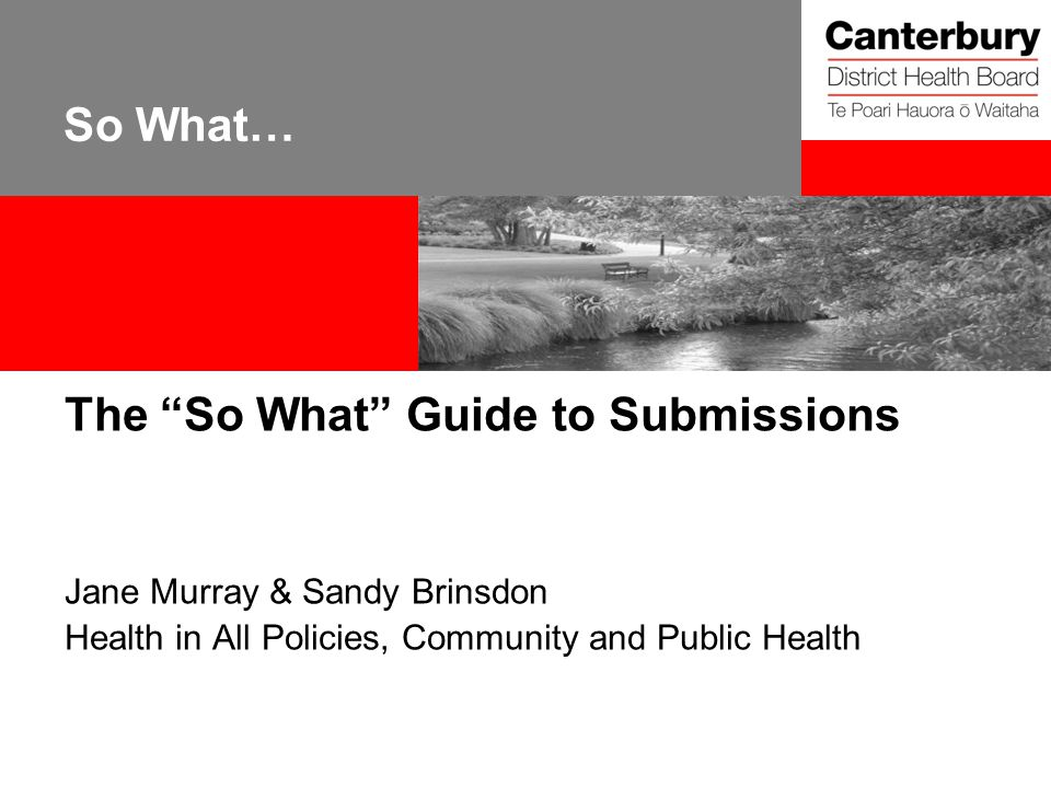 So What… The So What Guide to Submissions Jane Murray & Sandy Brinsdon Health in All Policies, Community and Public Health