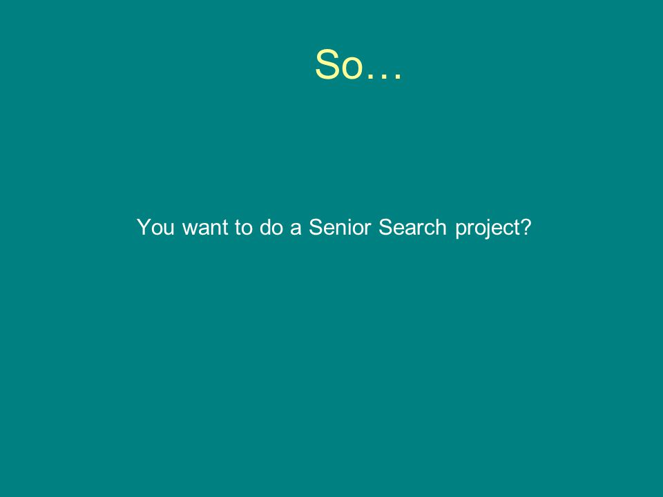So… You want to do a Senior Search project