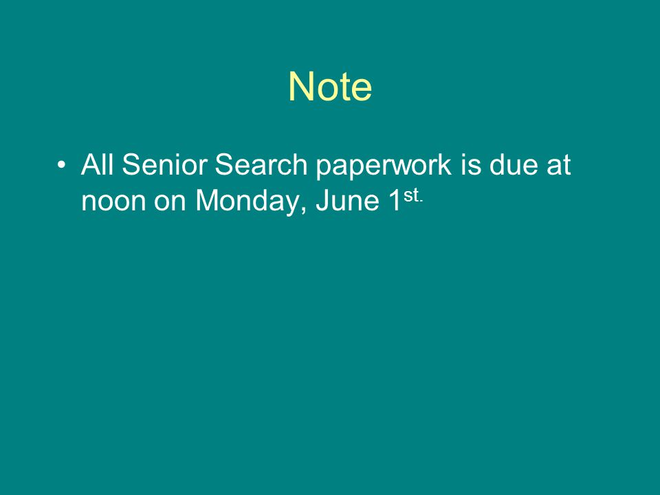 Note All Senior Search paperwork is due at noon on Monday, June 1 st.