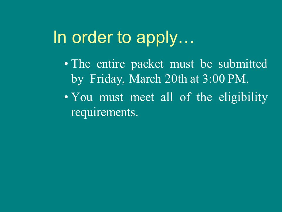 In order to apply… The entire packet must be submitted by Friday, March 20th at 3:00 PM.
