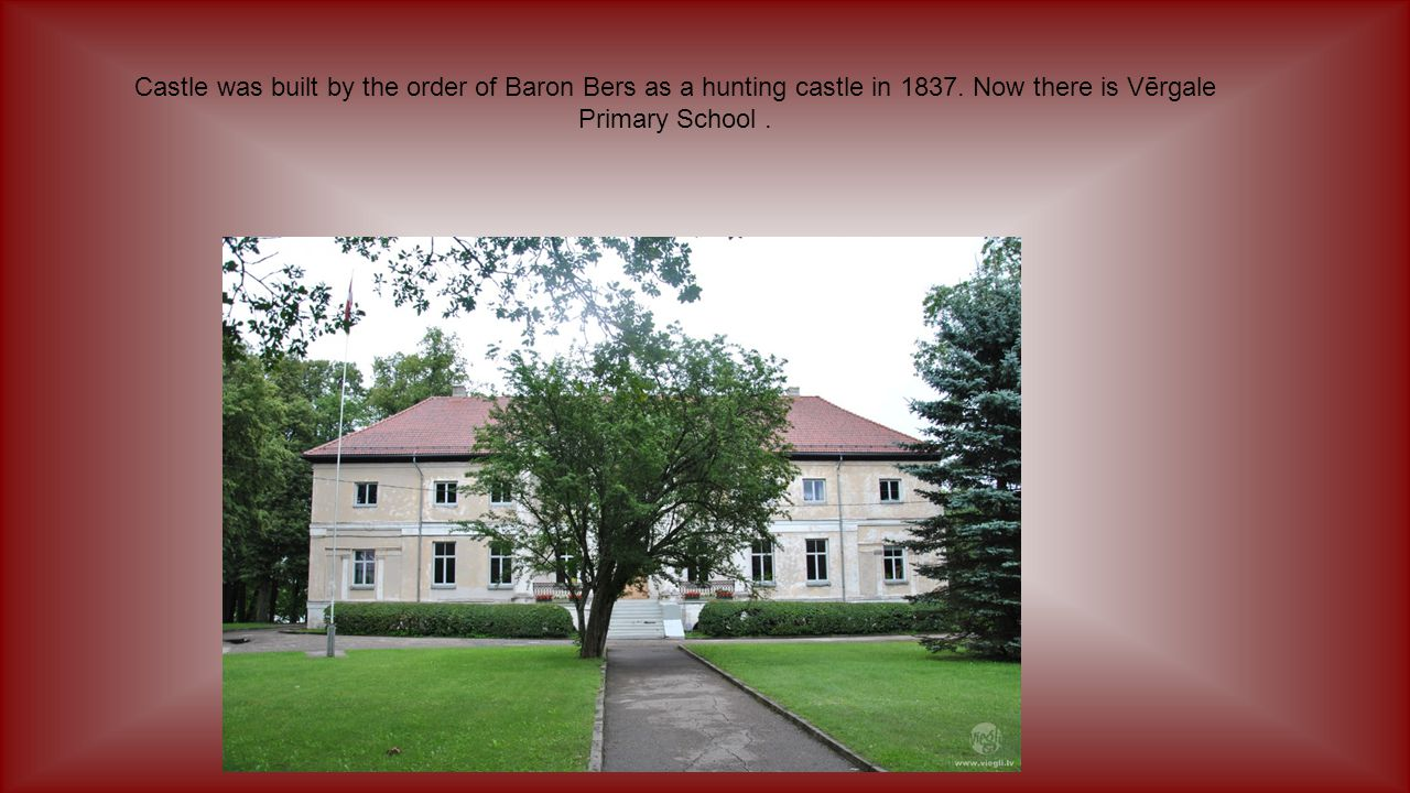 Castle was built by the order of Baron Bers as a hunting castle in 1837.