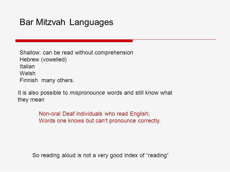 Bar Mitzvah Languages It is also possible to mispronounce words and still know what they mean Non-oral Deaf individuals who read English; Words one kn