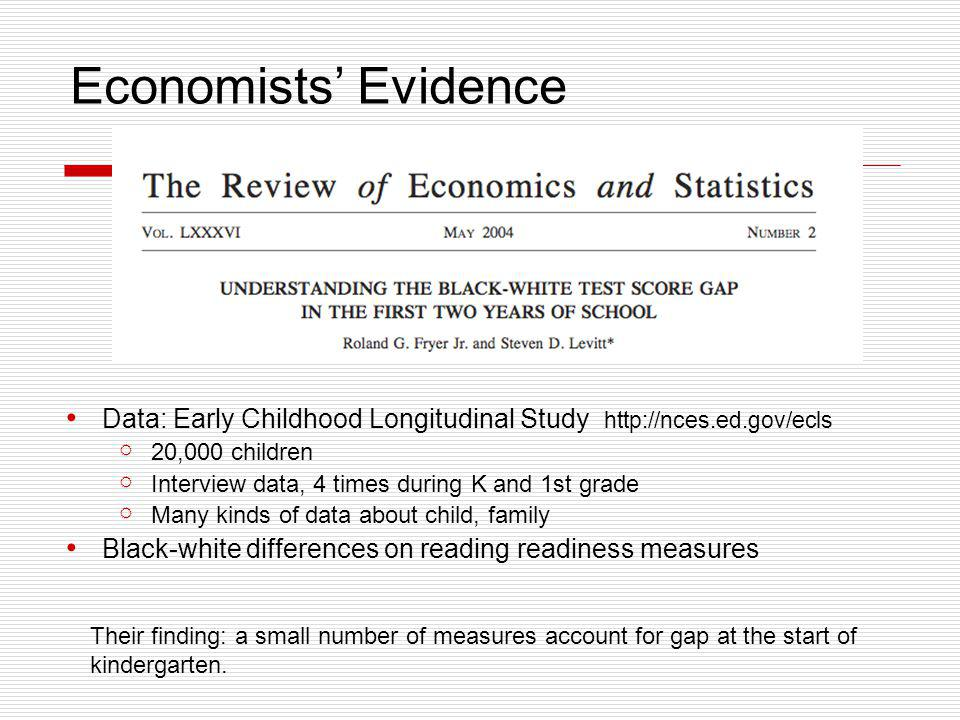 Economists' Evidence Data: Early Childhood Longitudinal Study http://nces.ed.gov/ecls  20,000 children  Interview data, 4 times during K and 1st gra