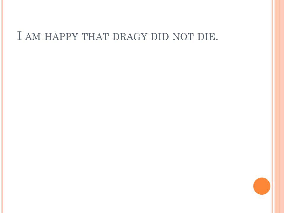 D RAGY DID NOT DIE.