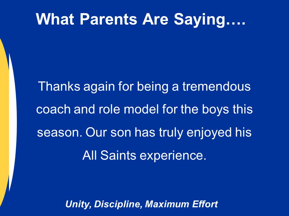 Unity, Discipline, Maximum Effort Thanks again for being a tremendous coach and role model for the boys this season.
