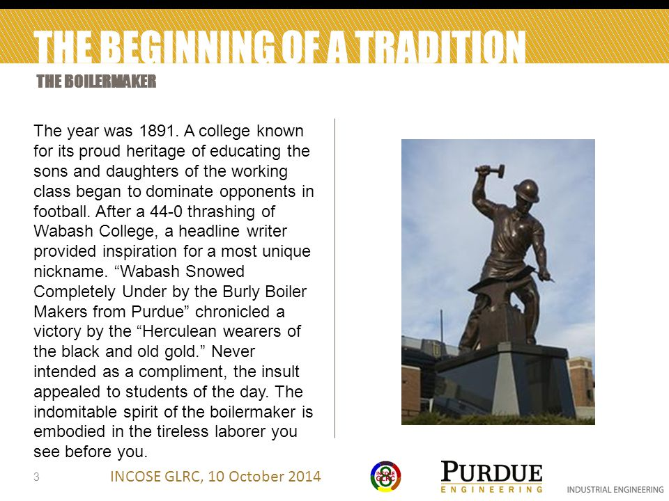 INCOSE GLRC, 10 October 2014 THE BEGINNING OF A TRADITION 3 THE BOILERMAKER The year was 1891.