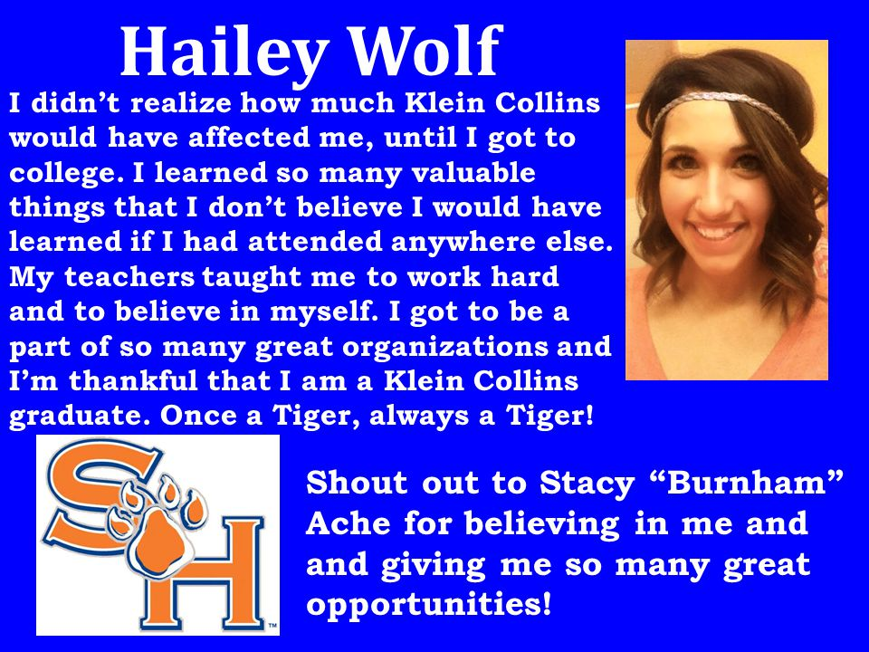 Hailey Wolf I didn't realize how much Klein Collins would have affected me, until I got to college.