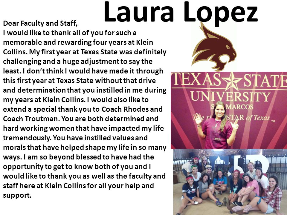 Laura Lopez Dear Faculty and Staff, I would like to thank all of you for such a memorable and rewarding four years at Klein Collins.