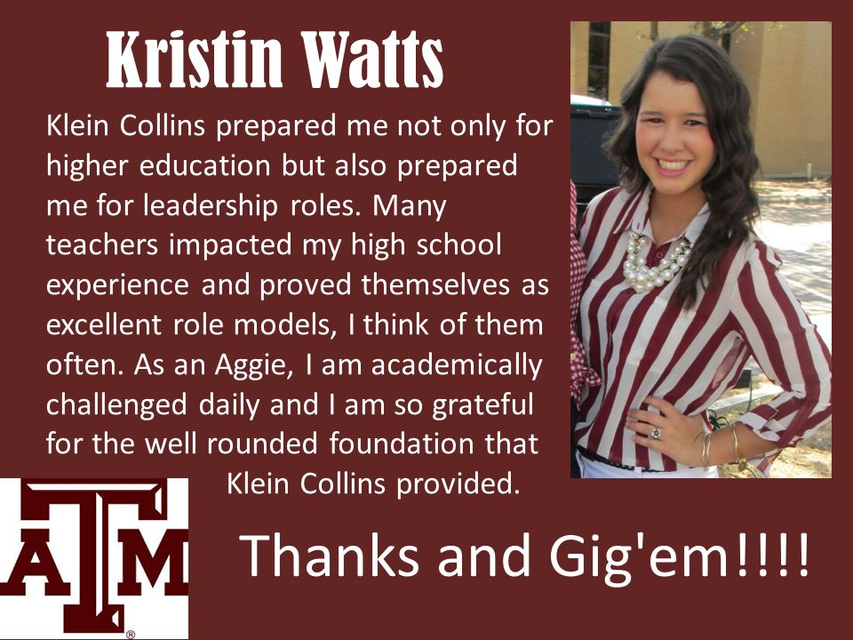 Kristin Watts Klein Collins prepared me not only for higher education but also prepared me for leadership roles.