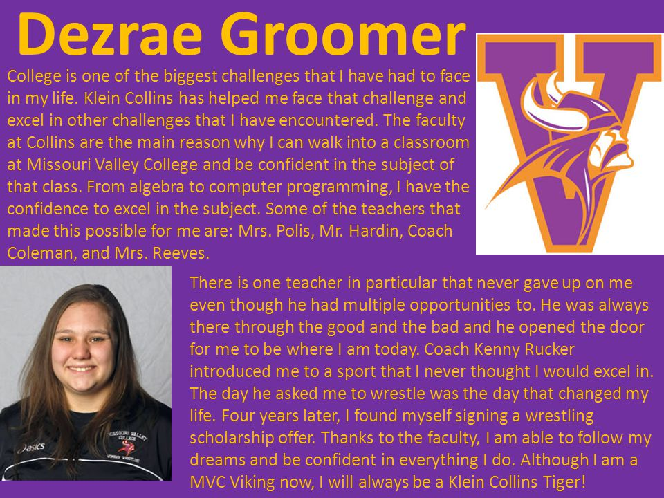 Dezrae Groomer College is one of the biggest challenges that I have had to face in my life.