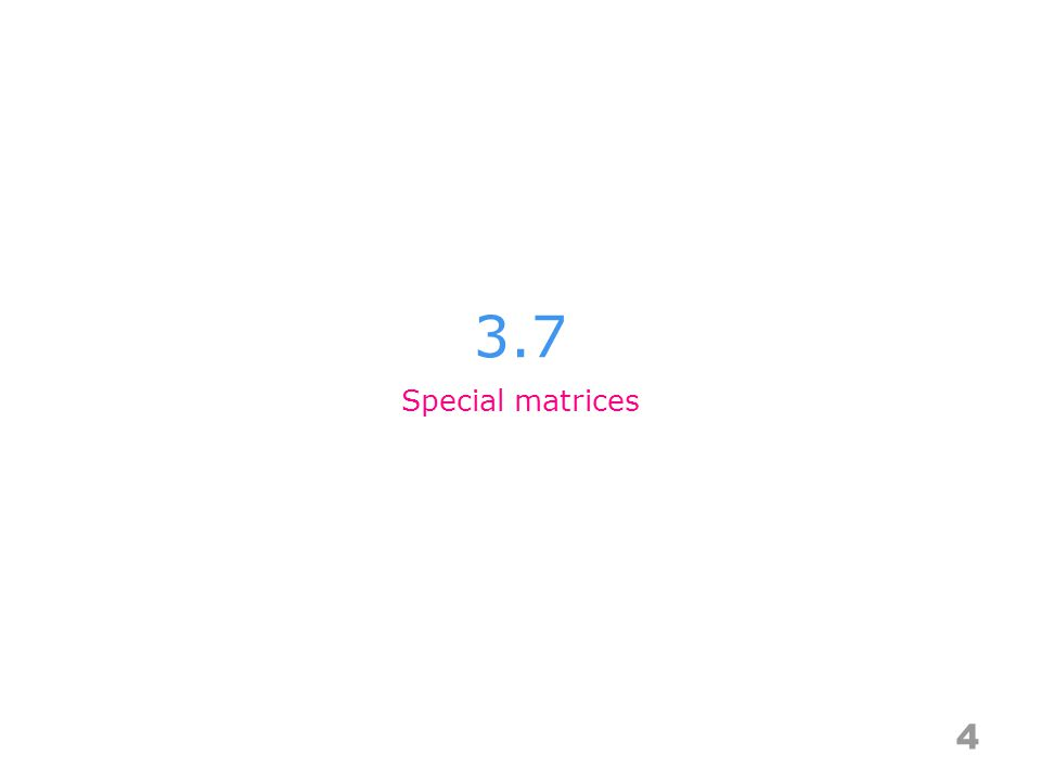 3.7 4 Special matrices