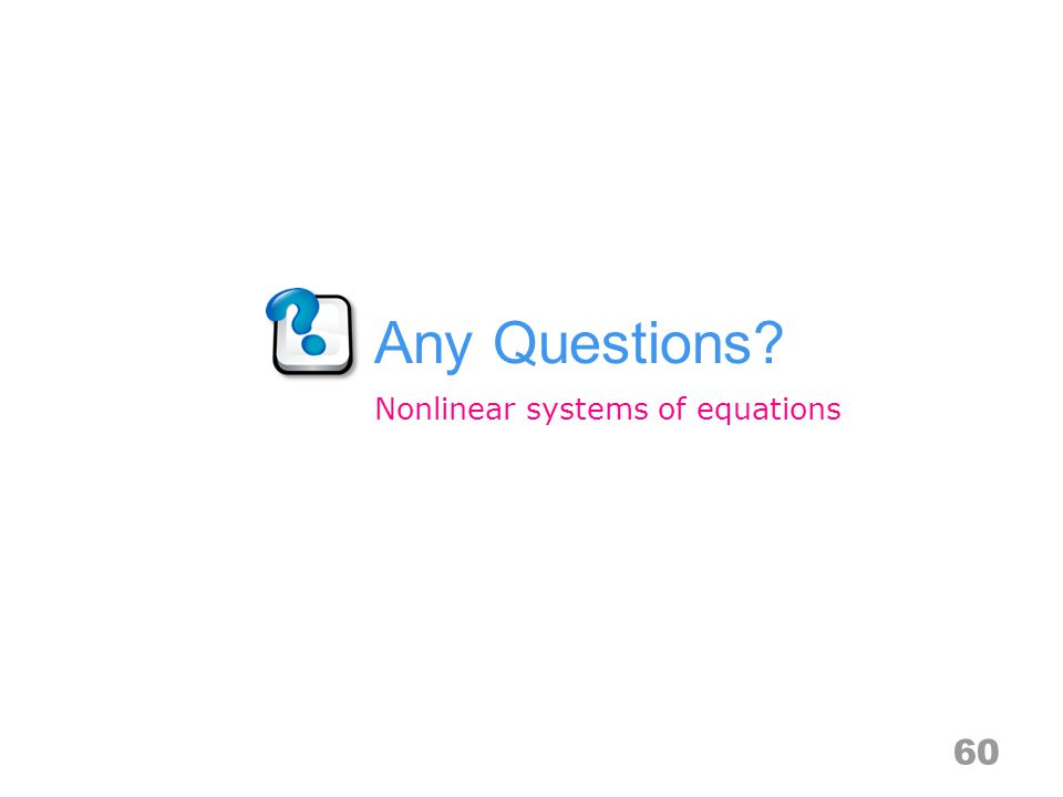 Any Questions? 60 Nonlinear systems of equations