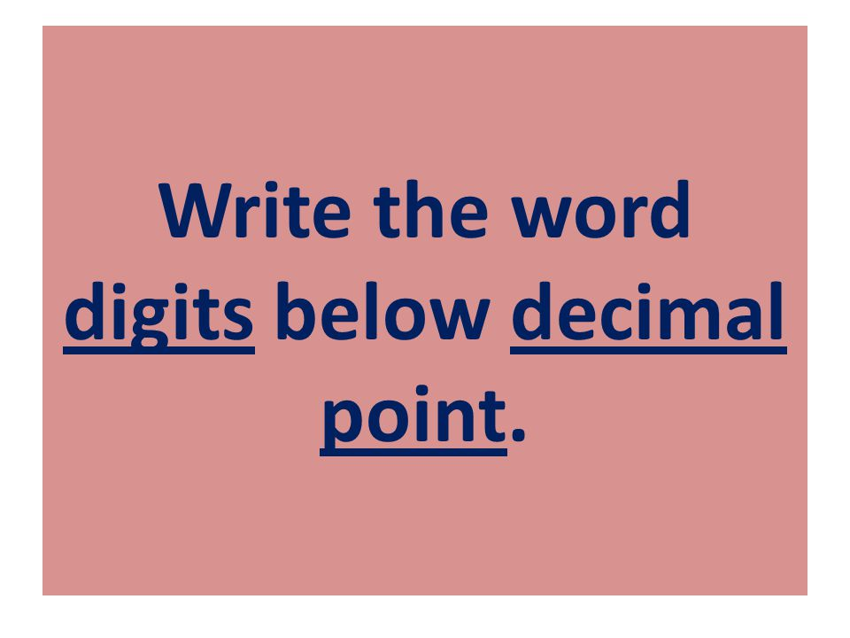 Write the word digits below decimal point.